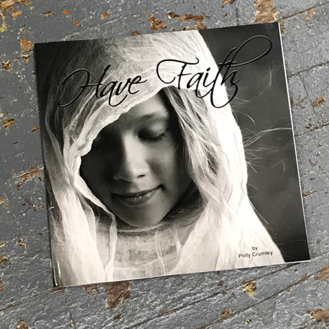 Have Faith by Polly Crumley a Collection of Photos and Scripture