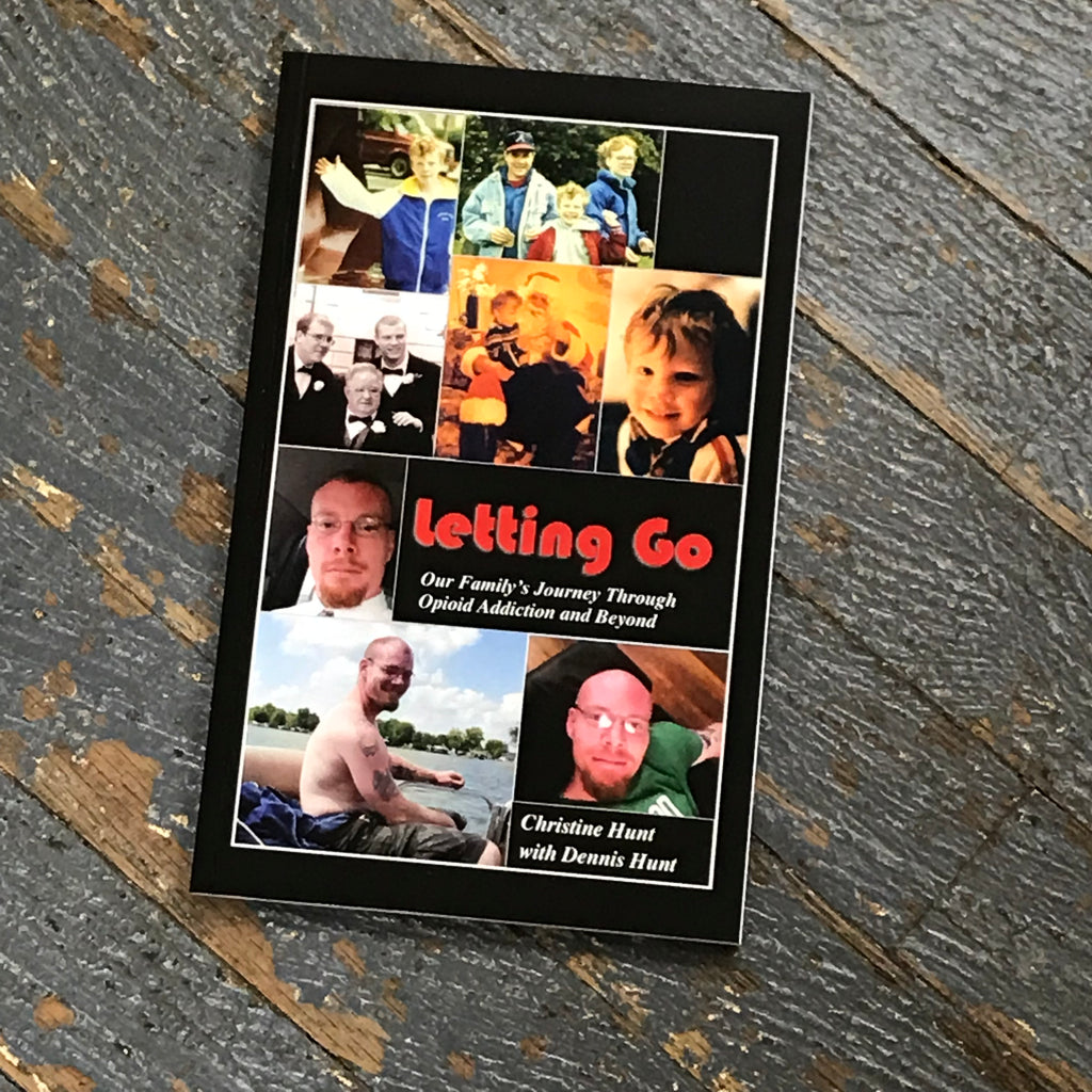 Letting Go Our Family's Journey Through Opioid Addiction and Beyond by Christine and Dennis Hunt