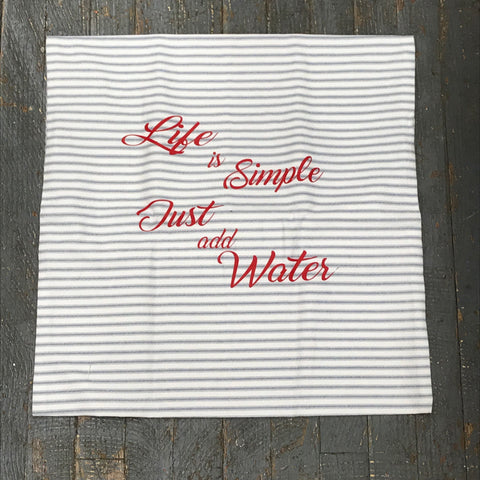 Pillow Cover Pillow Case Life is Simple Just Add Water Design