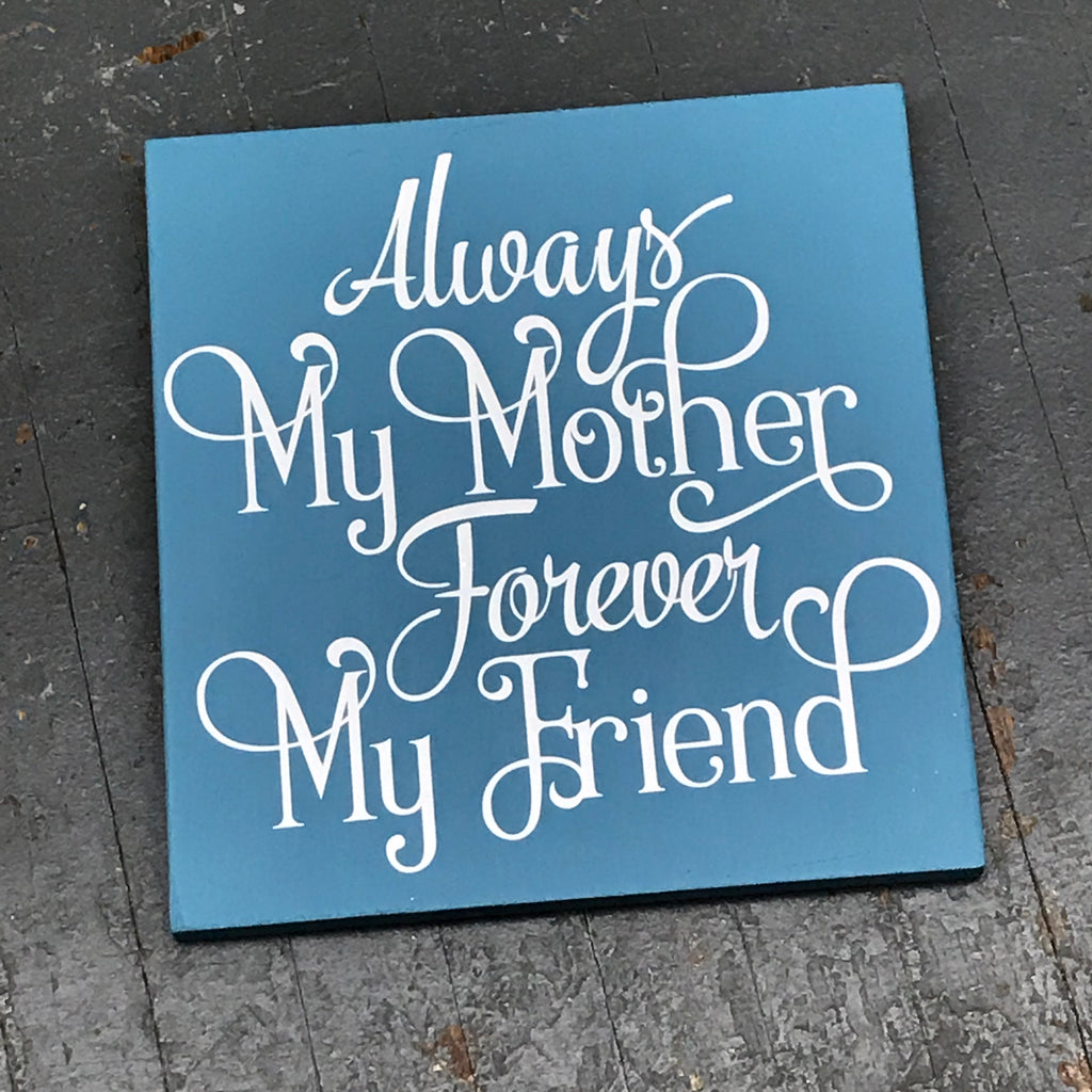 Hand Painted Vinyl Wooden Sign Always My Mother Forever My Friend