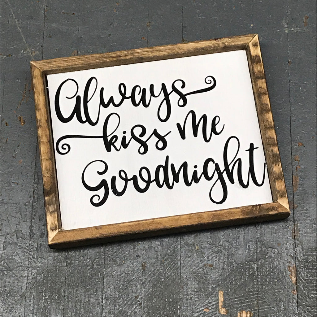 Hand Painted Vinyl Wooden Sign Always Kiss Me Goodnight