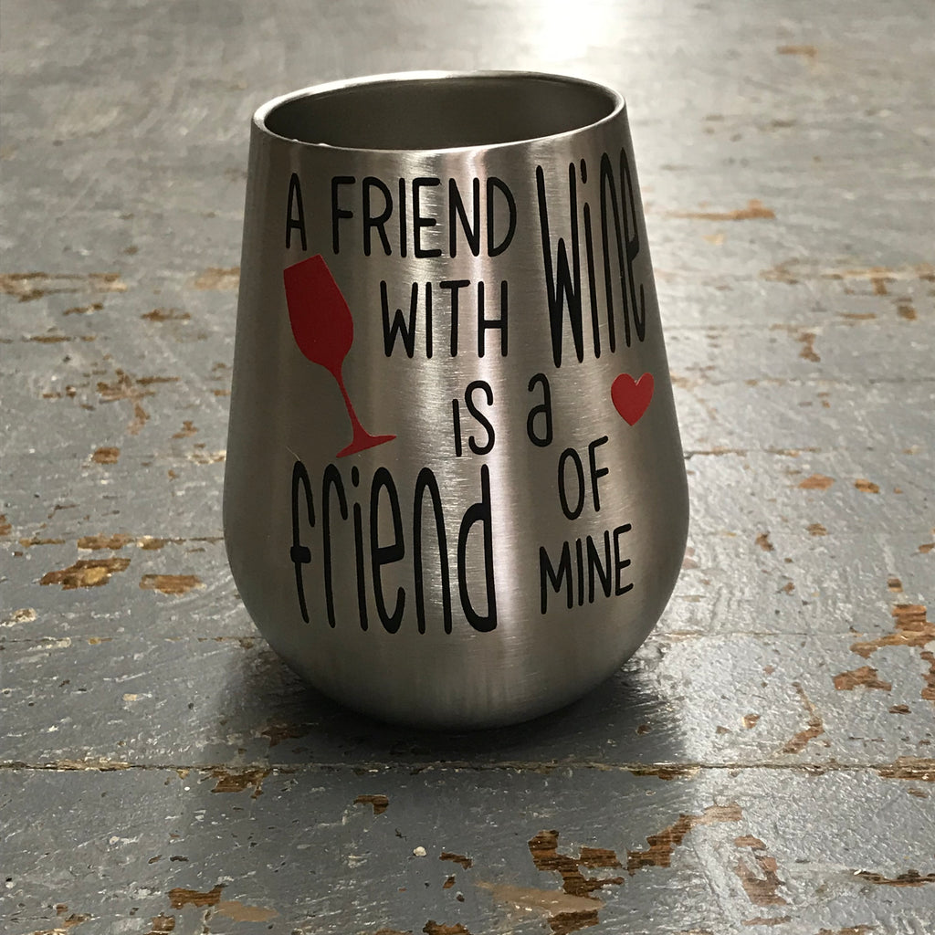 Friend with Wine Friend of Mine Stainless Steel 14oz Stemless Wine Beverage Drink Travel Tumbler