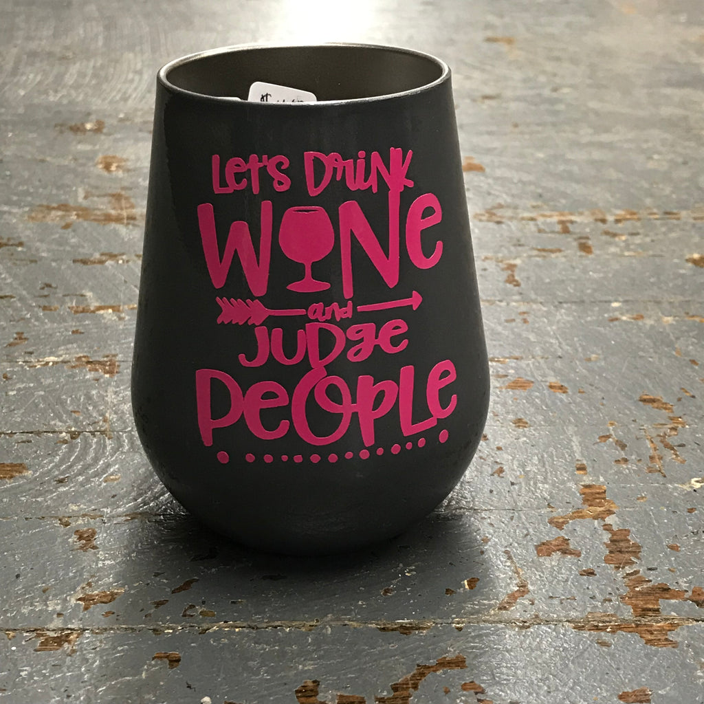 Let's Drink Wine and Judge People Stainless Steel 14oz Stemless Wine Beverage Drink Travel Tumbler Grey