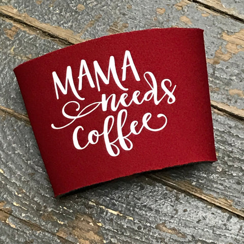 Neoprene Coffee Mug Drink Tumbler Coozie Sleeve Mama Needs Coffee