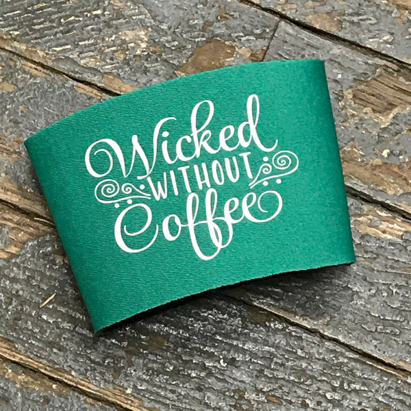 Neoprene Coffee Mug Drink Tumbler Coozie Sleeve Wicked Without Coffee