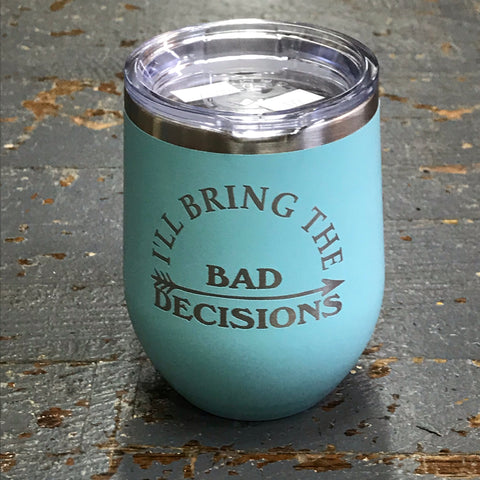 I'll Bring Bad Decisions Stainless Steel 12oz Stemless Wine Beverage Drink Travel Tumbler Seafoam
