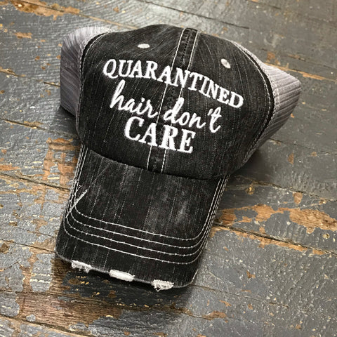 Quarantined Hair Don't Care Rugged Black Embroidered Ball Cap