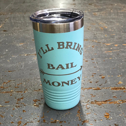 I'll Bring the Bail Money Stainless Steel 20oz Wine Beverage Drink Travel Tumbler Seafoam
