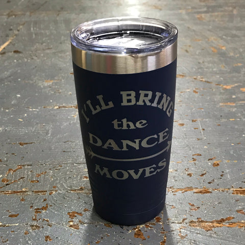 I'll Bring the Dance Moves Stainless Steel 20oz Wine Beverage Drink Travel Tumbler Navy