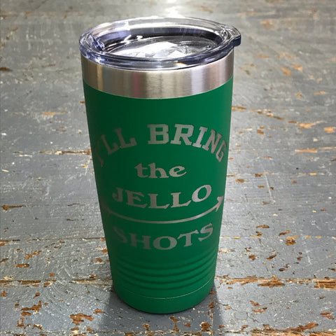 I'll Bring the Jello Shots Stainless Steel 20oz Wine Beverage Drink Travel Tumbler Green