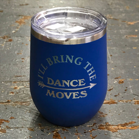 I'll Bring Dance Moves Stainless Steel 12oz Stemless Wine Beverage Drink Travel Tumbler Royal Blue
