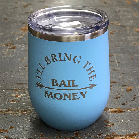 I'll Bring Bail Money Stainless Steel 12oz Stemless Wine Beverage Drink Travel Tumbler Blue