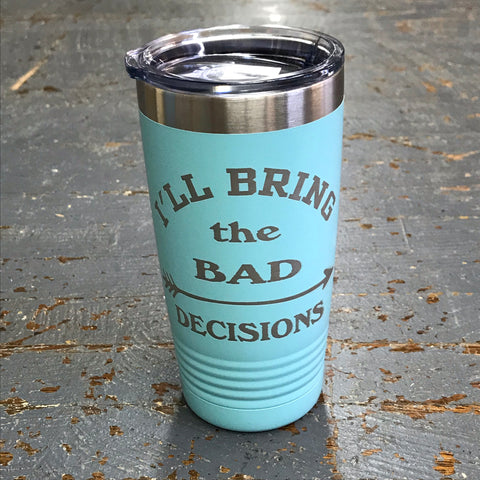 I'll Bring the Bad Decisions Stainless Steel 20oz Wine Beverage Drink Travel Tumbler Seafoam