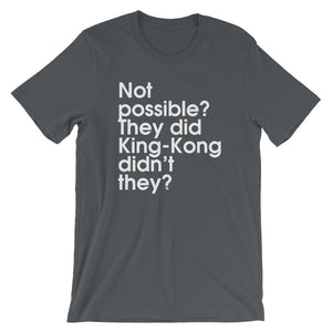 Not Possible? They Did King-Kong Didn't They? - Green Screen Apparel T-Shirt
