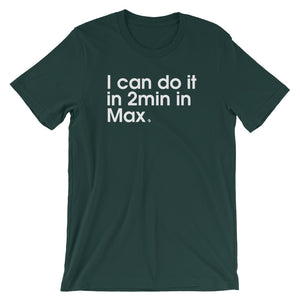 I Can Do It In 2min In Max - Green Screen Apparel T-Shirt