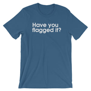 Have You Flagged It? - Green Screen Apparel T-Shirt
