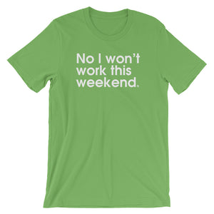 No I won't Work This Weekend - Green Screen Apparel T-Shirt