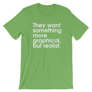 They Want Something More Graphical But Realist - Green Screen Apparel T-Shirt