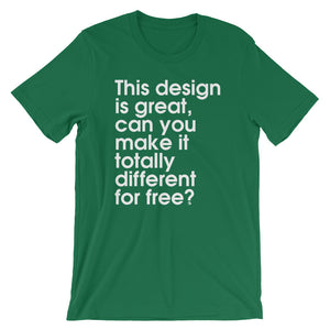 This Design Is Great, Can You Make It Totally Different For Free? - Green Screen Apparel T-Shirt