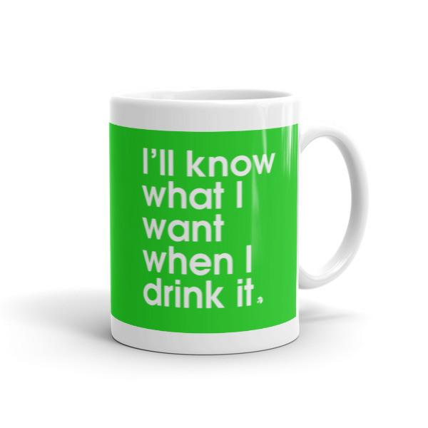 I'll know what I want when I drink it - Green - Mug