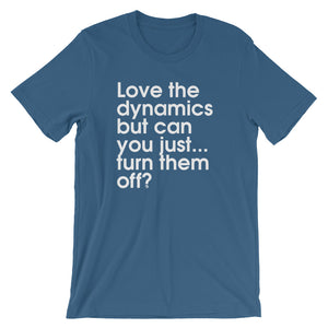 Love The Dynamics But Can You Just...Turn Them Off? - Green Screen Apparel T-Shirt
