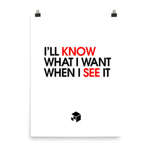 I'll Know What I Want When I See It - Green Screen Apparel Poster