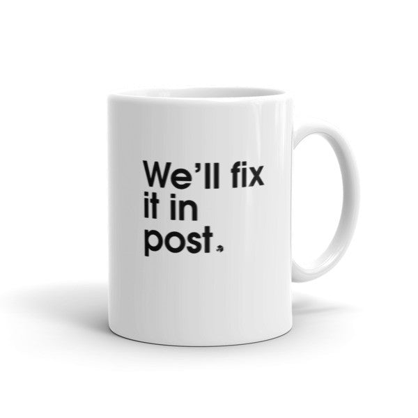 We'll fix it in Post - Mug