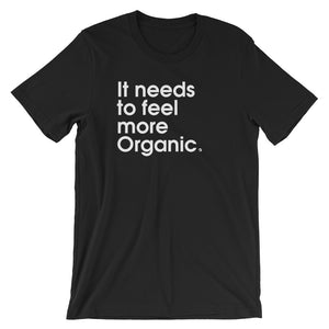 It Needs to Feel More Organic - Green Screen Apparel T-Shirt