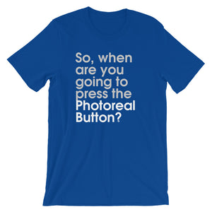 So, When Are You Going To Press The Photoreal Button? - Green Screen Apparel T-Shirt