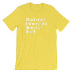 Gosh No! There's No Time For That! - Green Screen Apparel T-Shirt