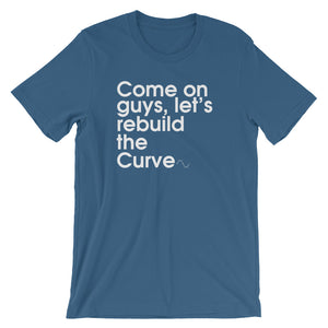 Come On Guys, Let's Rebuild The Curve - Green Screen Apparel T-Shirt