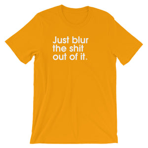 Just Blur The Shit Out Of It - Green Screen Apparel T-Shirt