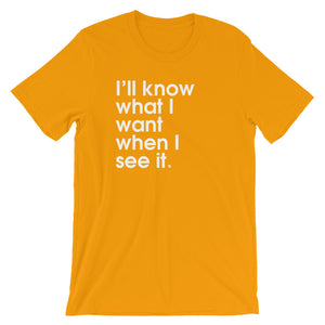 I'll Know What I Want When I See It - Green Screen Apparel T-Shirt