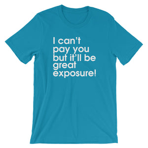 I Can't Pay You But It'll Be Great Exposure - Green Screen Apparel T-Shirt