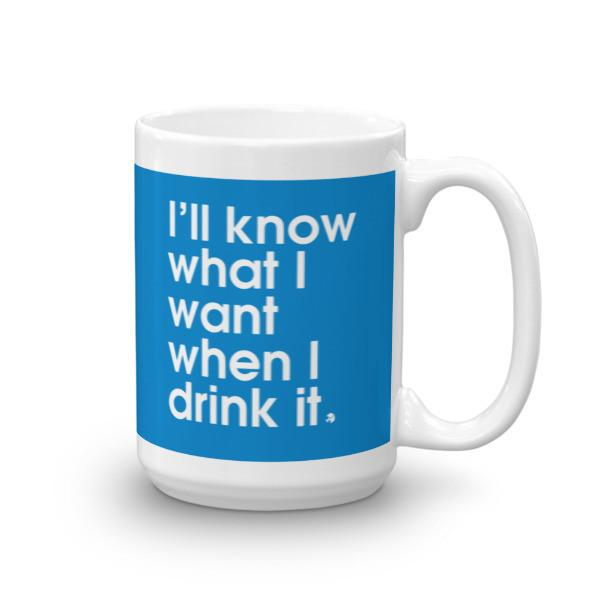 I'll know what I want when I drink it - Blue Screen - Mug