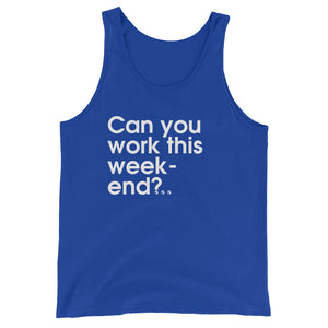 Can You Work This Week-end?.. - Green Screen Apparel Tank Top