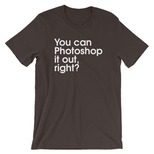 You Can Photoshop It Out Right? - Green Screen Apparel T-Shirt