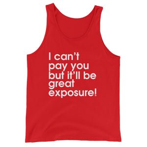 I Can't Pay You But It'll Be Great Exposure! - Green Screen Apparel Tank Top