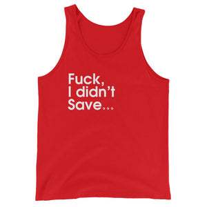 Fuck, I Didn't Save... - Green Screen Apparel Tank Top