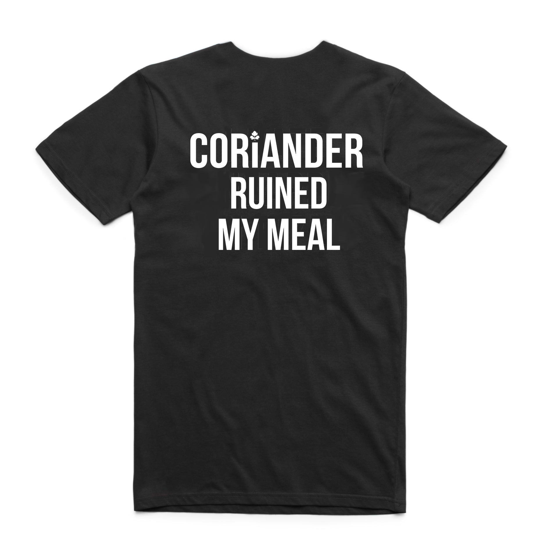 Coriander Ruined My Meal Tee