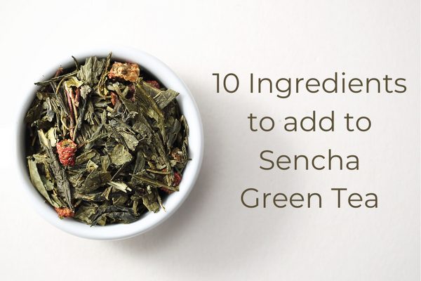 10 INGREDIENTS TO ADD TO SENCHA GREEN TEA