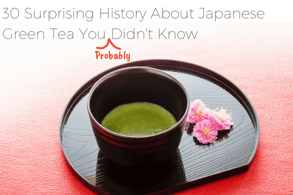 30 Surprising History About Japanese Green Tea You (Probably) Didn't Know