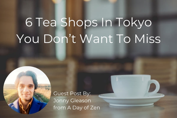 6 Tea Shops In Tokyo You Don't Want To Miss
