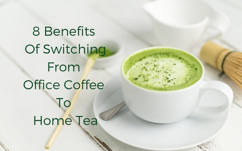8 Benefits of Switching from Office Coffee to Home Tea