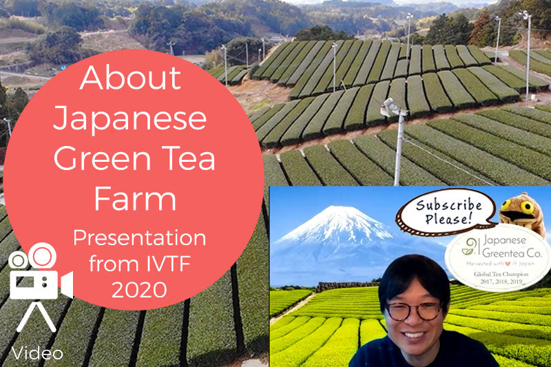 About Our Japanese Green Tea Farm - Presentation at International Virtual Tea Festival 2020