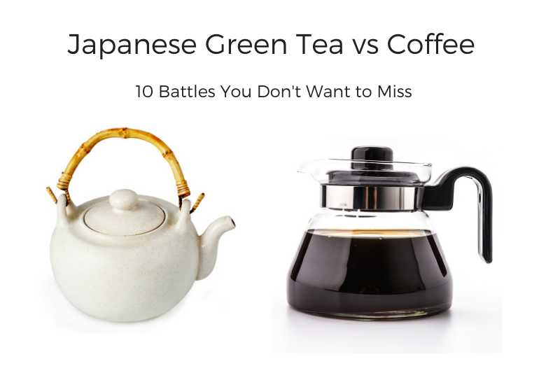Japanese Green Tea vs Coffee - 10 battles You Don't Want to Miss