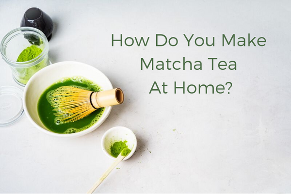 How Do You Make Matcha Tea At Home?