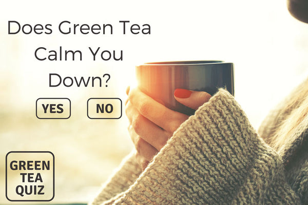 Does Green Tea Calm You Down?