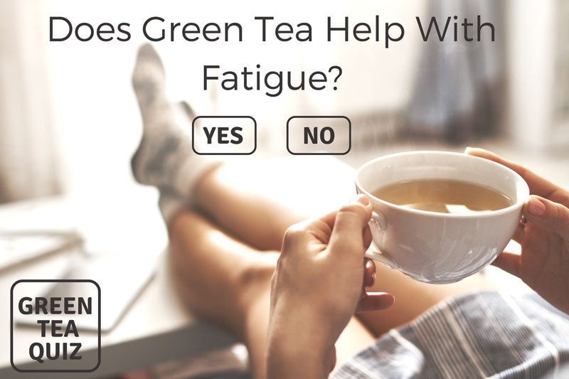 Does Green Tea Help With Fatigue?