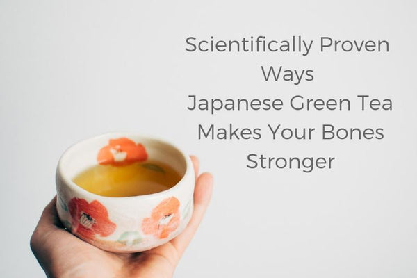 Scientifically Proven Ways Japanese Green Tea Makes Your Bones Stronger